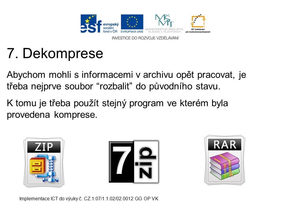 7. Dekomprese Abychom mohli s informacemi v archivu opět pracovat, je třeba nejprve soubor rozbalit do původního stavu.