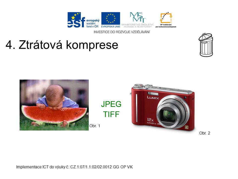 4. Ztrátová komprese JPEG TIFF Obr. 1 Obr. 2