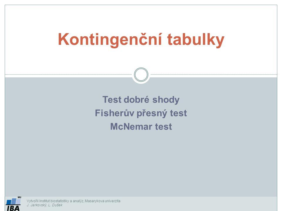 Test dobré shody Fisherův přesný test McNemar test