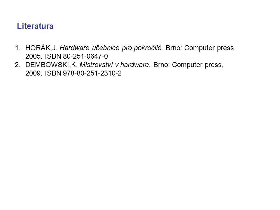 Literatura HORÁK,J. Hardware učebnice pro pokročilé. Brno: Computer press, 2005. ISBN 80-251-0647-0.