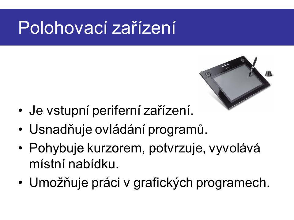 Polohovací zařízení Je vstupní periferní zařízení.