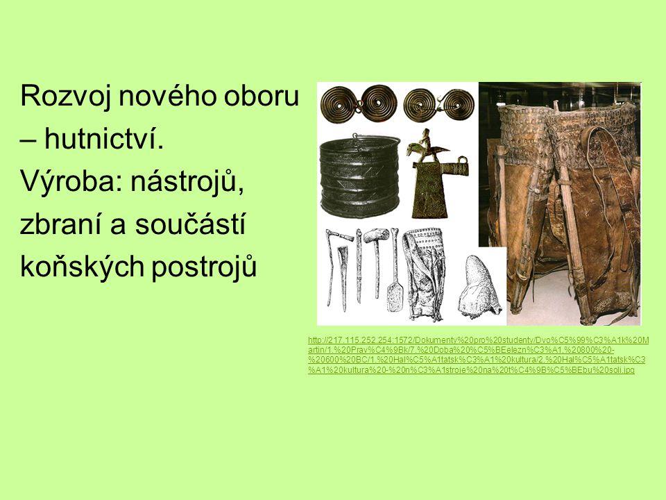 Rozvoj nového oboru – hutnictví. Výroba: nástrojů, zbraní a součástí