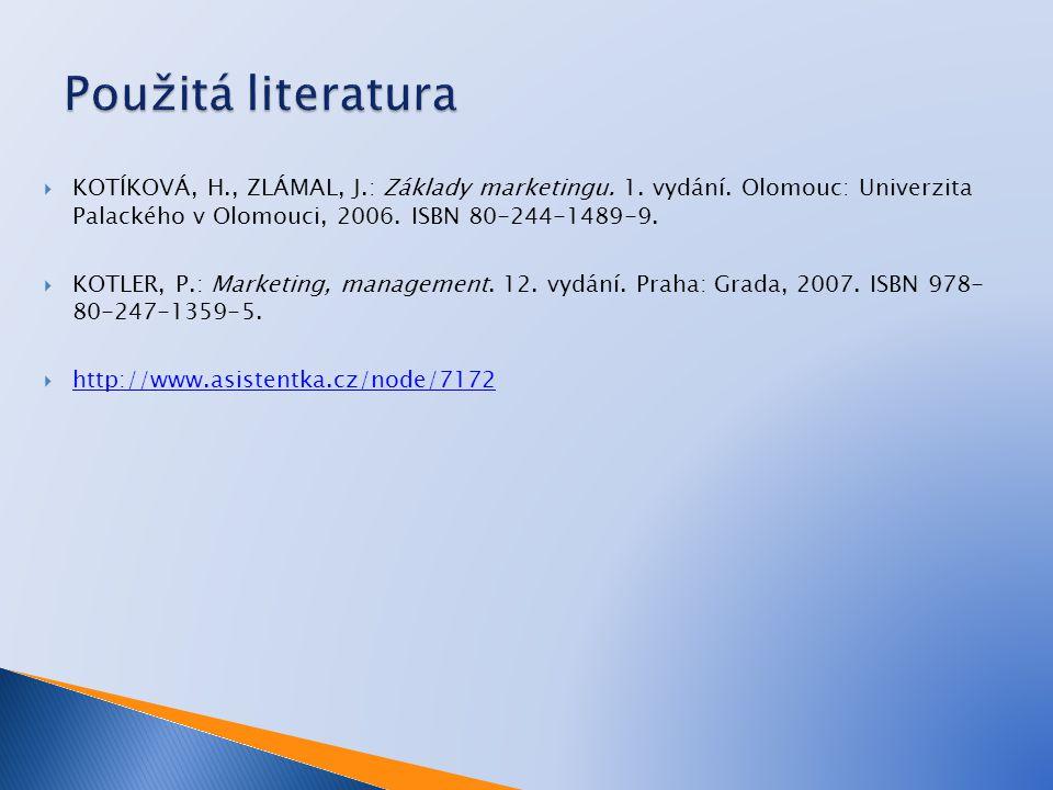 Použitá literatura KOTÍKOVÁ, H., ZLÁMAL, J.: Základy marketingu. 1. vydání. Olomouc: Univerzita Palackého v Olomouci, 2006. ISBN 80-244-1489-9.