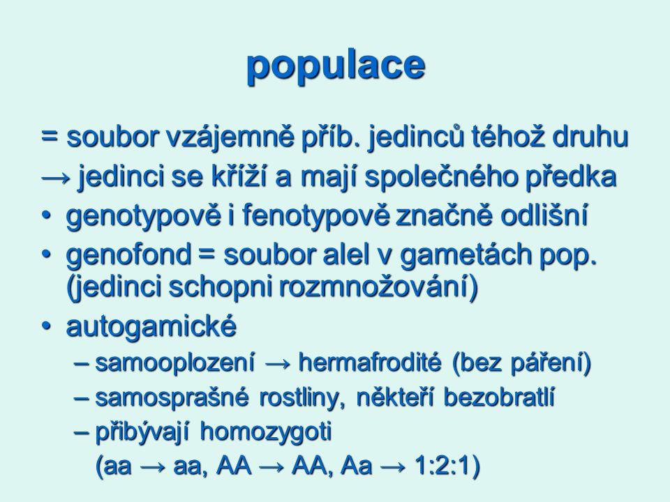populace = soubor vzájemně příb. jedinců téhož druhu