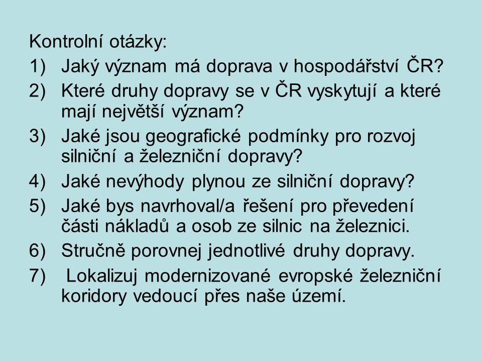 Kontrolní otázky: Jaký význam má doprava v hospodářství ČR Které druhy dopravy se v ČR vyskytují a které mají největší význam