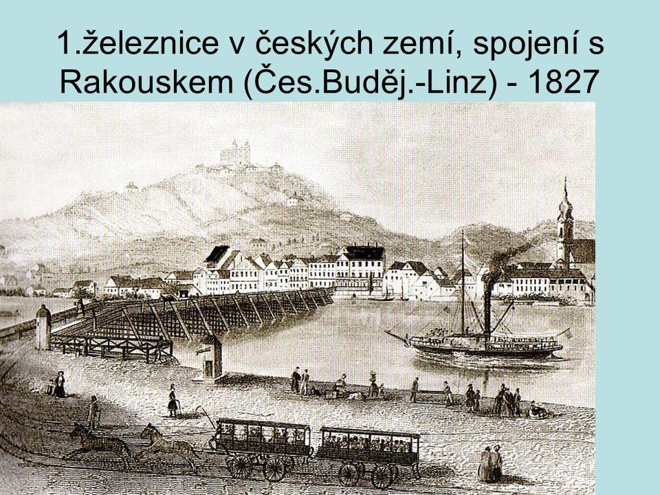 1. železnice v českých zemí, spojení s Rakouskem (Čes. Buděj