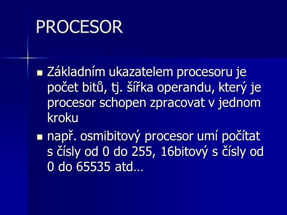 PROCESOR Základním ukazatelem procesoru je počet bitů, tj. šířka operandu, který je procesor schopen zpracovat v jednom kroku.