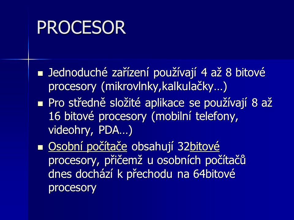 PROCESOR Jednoduché zařízení používají 4 až 8 bitové procesory (mikrovlnky,kalkulačky…)