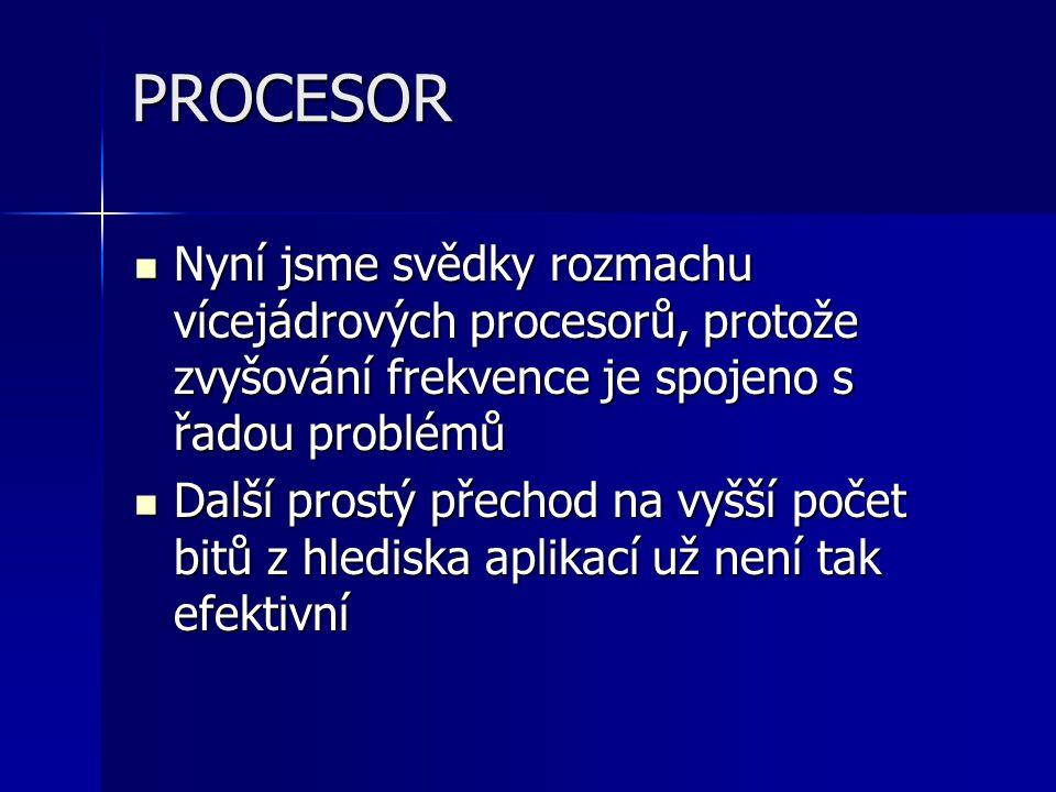 PROCESOR Nyní jsme svědky rozmachu vícejádrových procesorů, protože zvyšování frekvence je spojeno s řadou problémů.