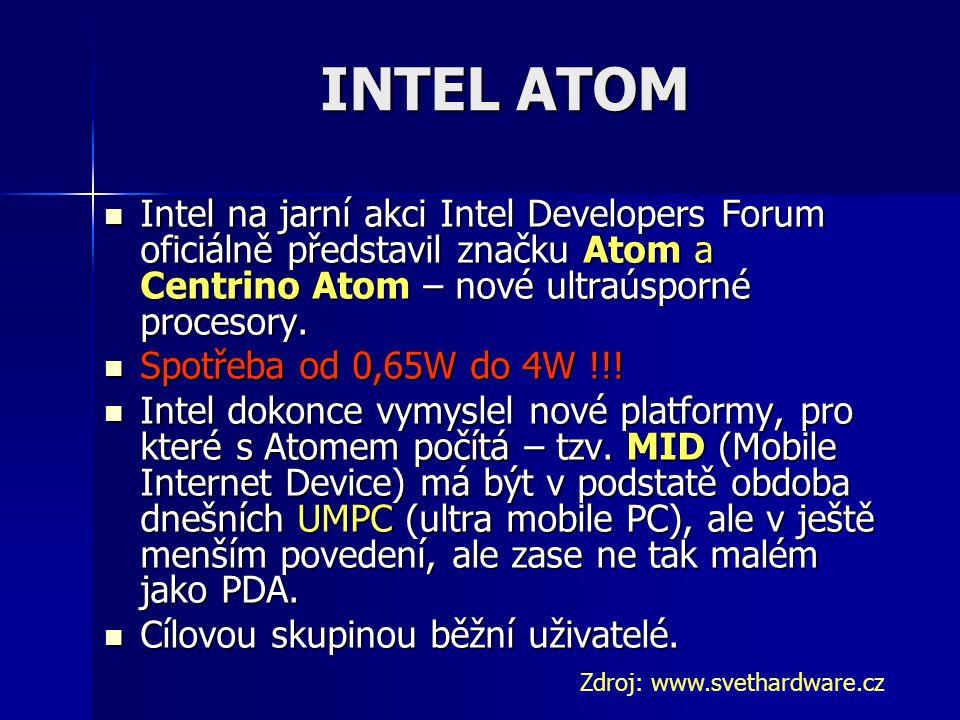 INTEL ATOM Intel na jarní akci Intel Developers Forum oficiálně představil značku Atom a Centrino Atom – nové ultraúsporné procesory.