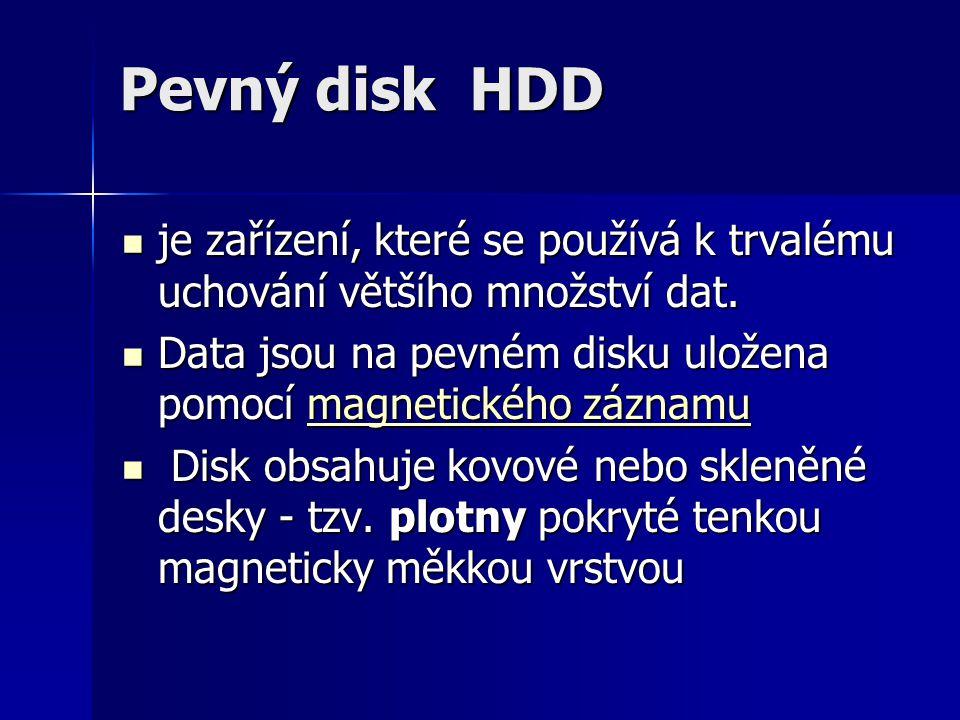 Pevný disk HDD je zařízení, které se používá k trvalému uchování většího množství dat.