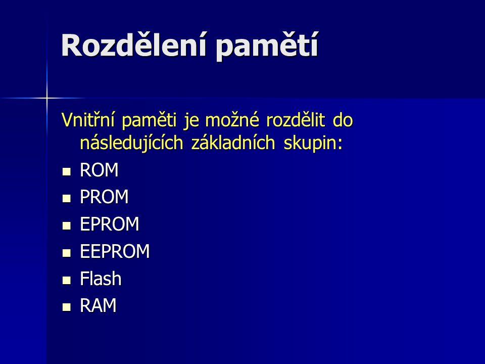 Rozdělení pamětí Vnitřní paměti je možné rozdělit do následujících základních skupin: ROM. PROM. EPROM.