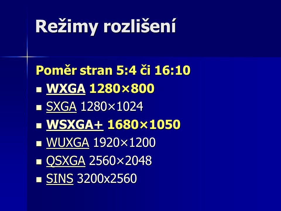 Režimy rozlišení Poměr stran 5:4 či 16:10 WXGA 1280×800 SXGA 1280×1024