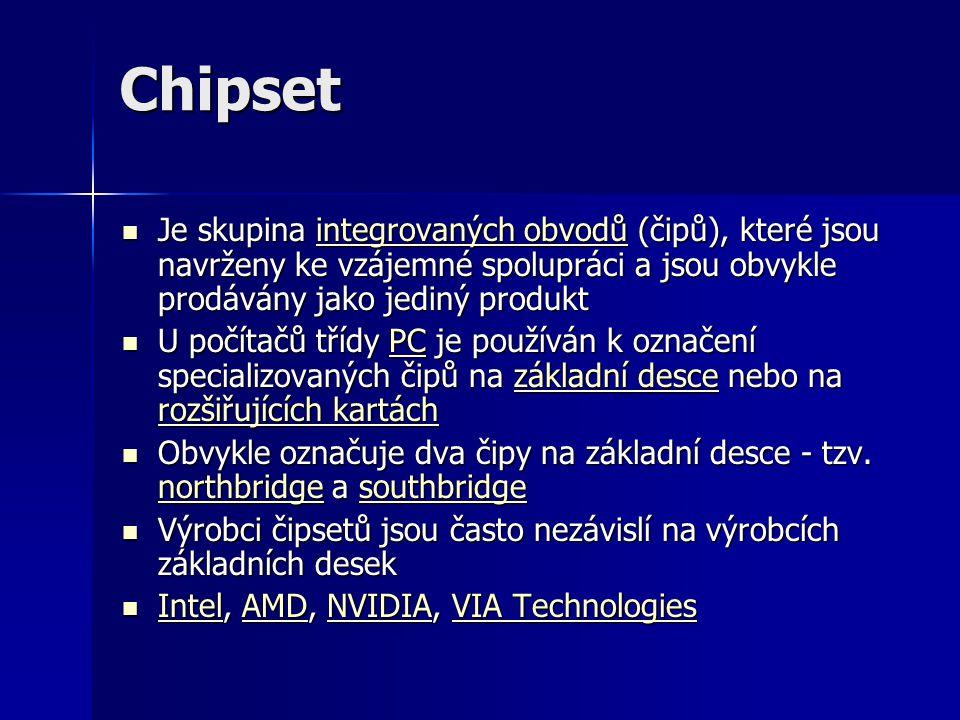 Chipset Je skupina integrovaných obvodů (čipů), které jsou navrženy ke vzájemné spolupráci a jsou obvykle prodávány jako jediný produkt.