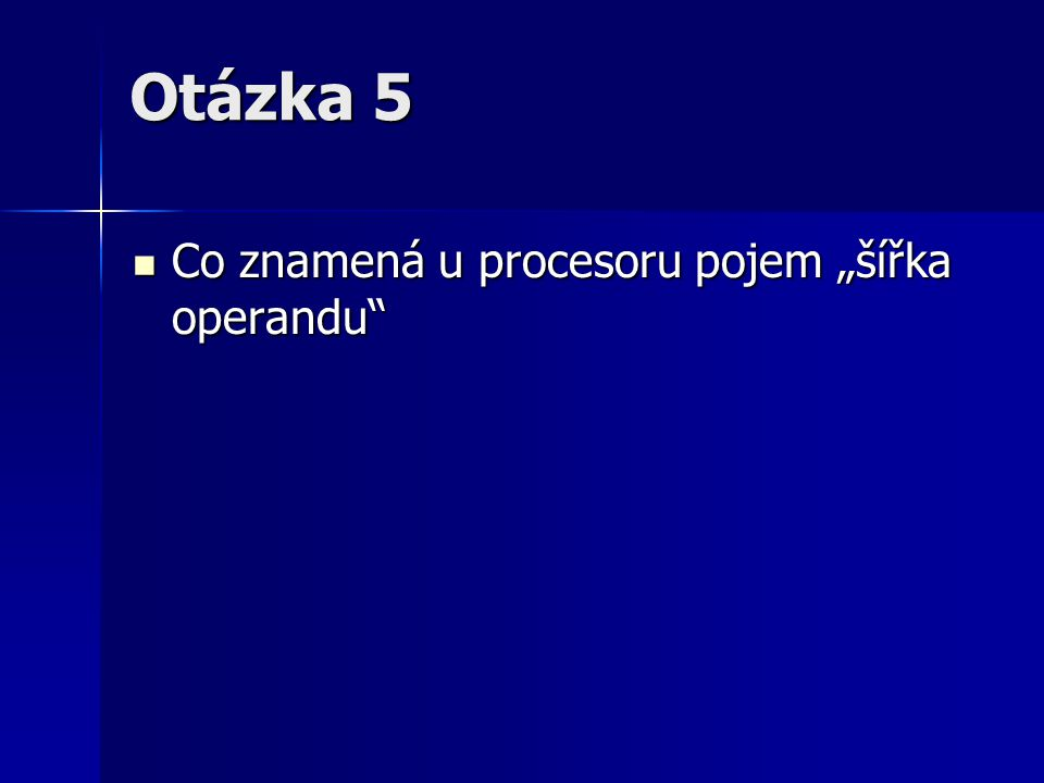 """Otázka 5 Co znamená u procesoru pojem """"šířka operandu"""