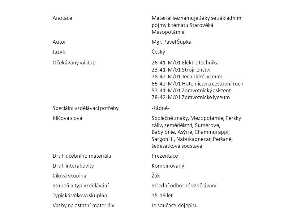 Anotace Materiál seznamuje žáky se základními pojmy k tématu Starověká Mezopotámie. Autor. Mgr. Pavel Šupka.