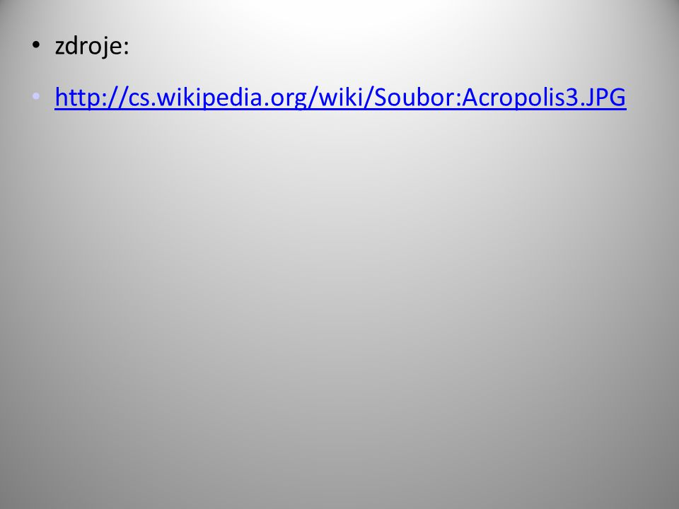 zdroje: http://cs.wikipedia.org/wiki/Soubor:Acropolis3.JPG