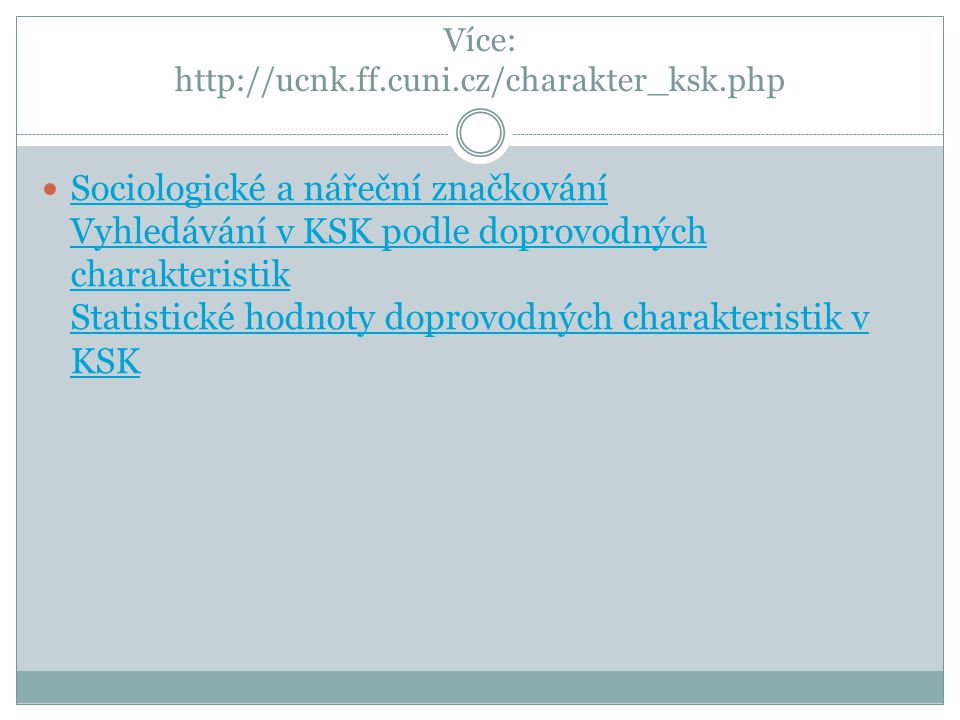 Více: http://ucnk.ff.cuni.cz/charakter_ksk.php