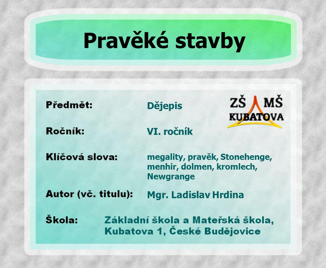 Pravěké stavby Dějepis VI. ročník Mgr. Ladislav Hrdina