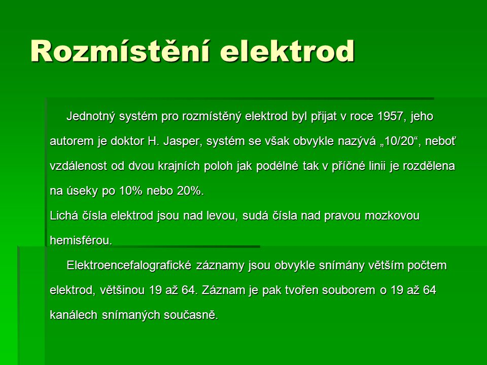 Rozmístění elektrod Jednotný systém pro rozmístěný elektrod byl přijat v roce 1957, jeho.