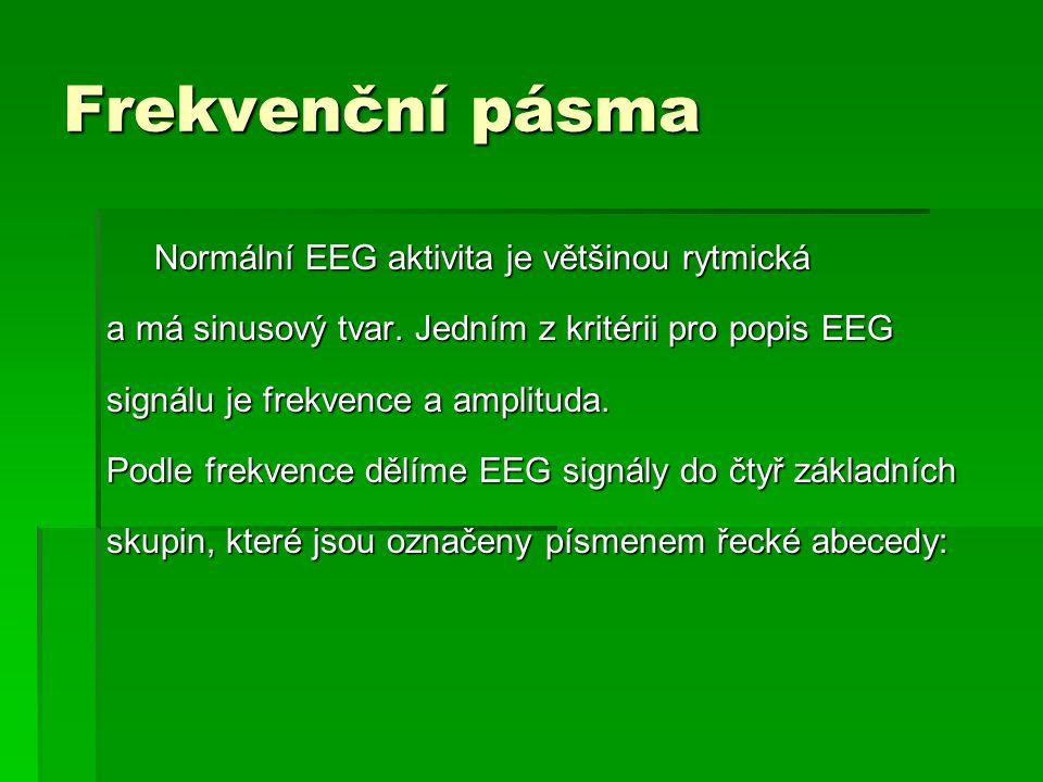 Frekvenční pásma Normální EEG aktivita je většinou rytmická