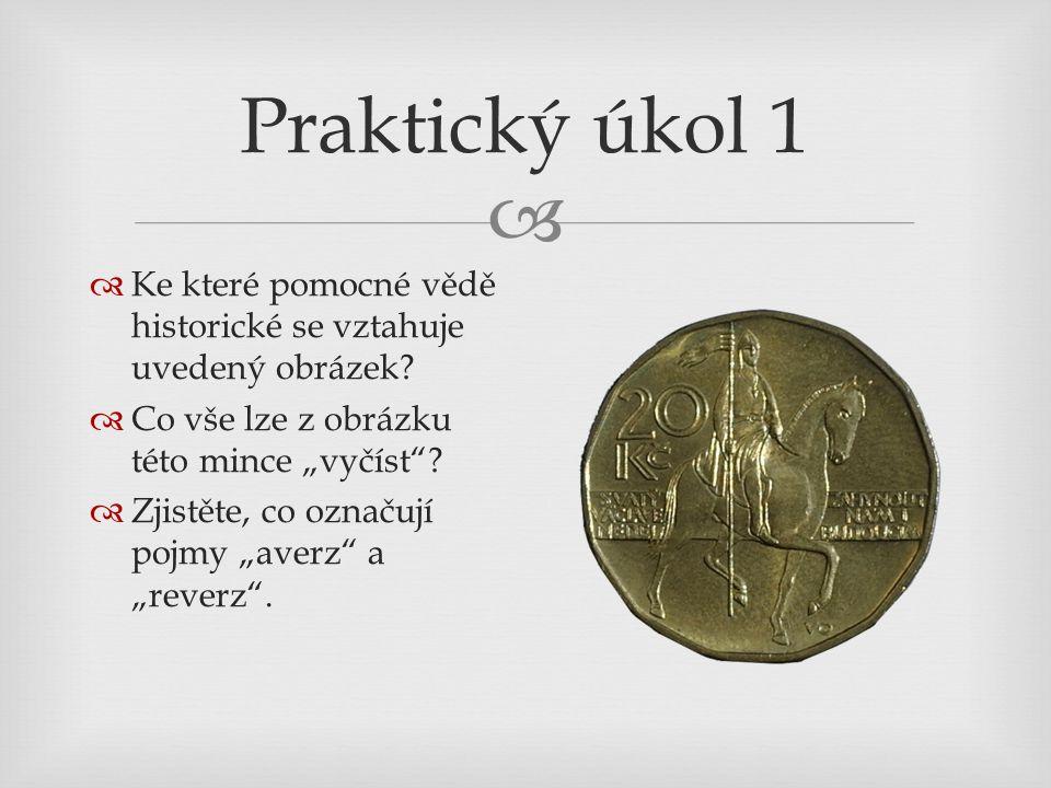 """Praktický úkol 1 Ke které pomocné vědě historické se vztahuje uvedený obrázek Co vše lze z obrázku této mince """"vyčíst"""