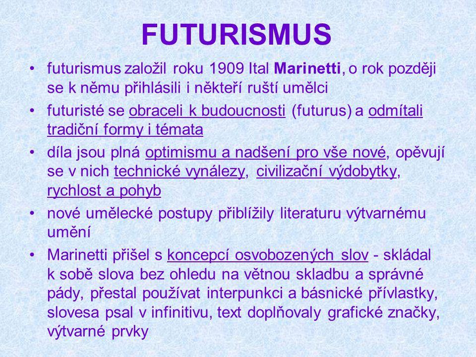 FUTURISMUS futurismus založil roku 1909 Ital Marinetti, o rok později se k němu přihlásili i někteří ruští umělci.