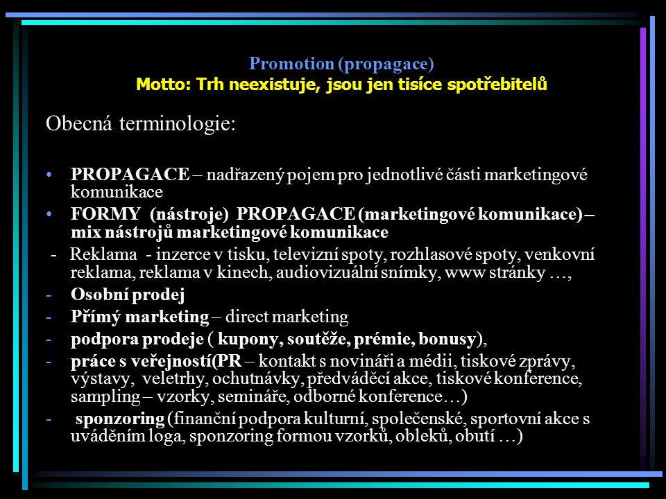 Promotion (propagace) Motto: Trh neexistuje, jsou jen tisíce spotřebitelů