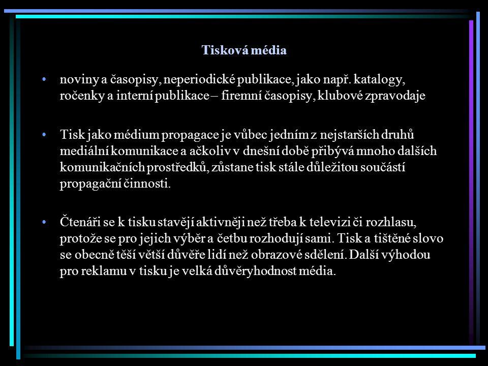 Tisková média noviny a časopisy, neperiodické publikace, jako např. katalogy, ročenky a interní publikace – firemní časopisy, klubové zpravodaje.
