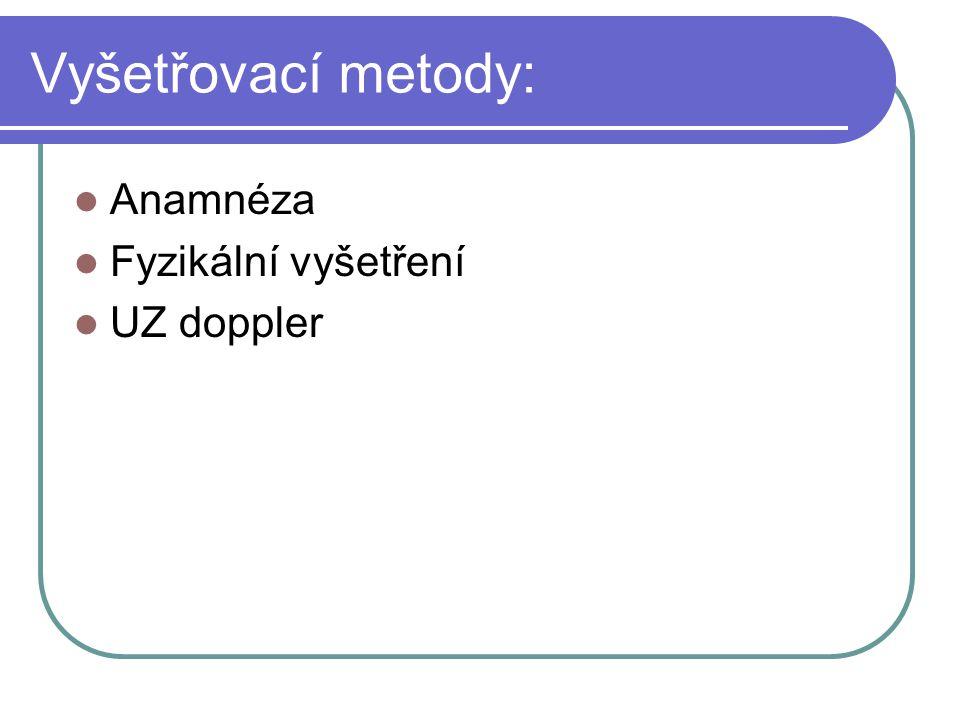 Vyšetřovací metody: Anamnéza Fyzikální vyšetření UZ doppler