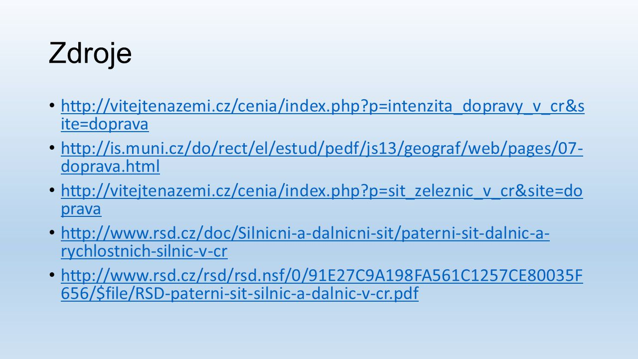 Zdroje http://vitejtenazemi.cz/cenia/index.php p=intenzita_dopravy_v_cr&s ite=doprava.