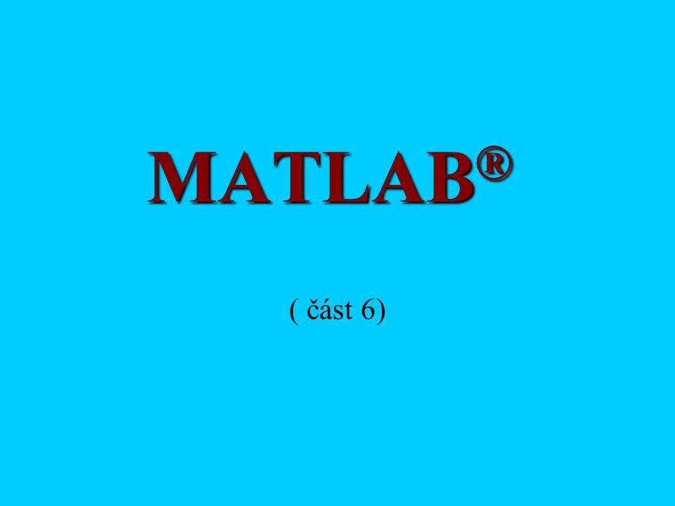 MATLAB® ( část 6)