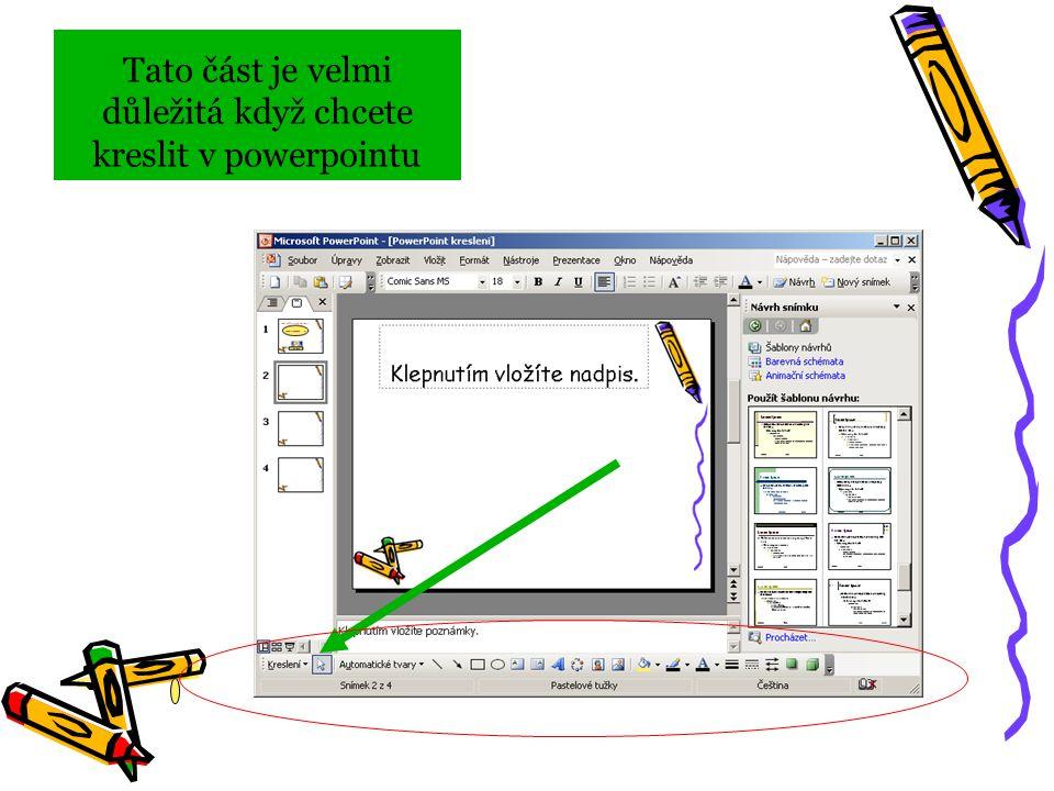 Tato část je velmi důležitá když chcete kreslit v powerpointu