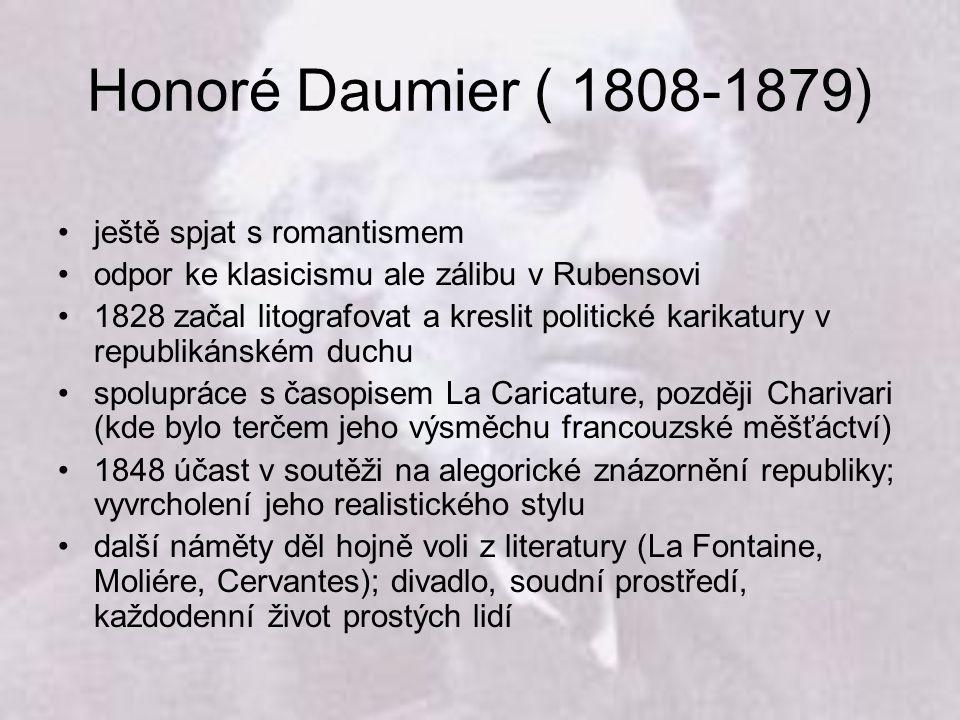Honoré Daumier ( 1808-1879) ještě spjat s romantismem