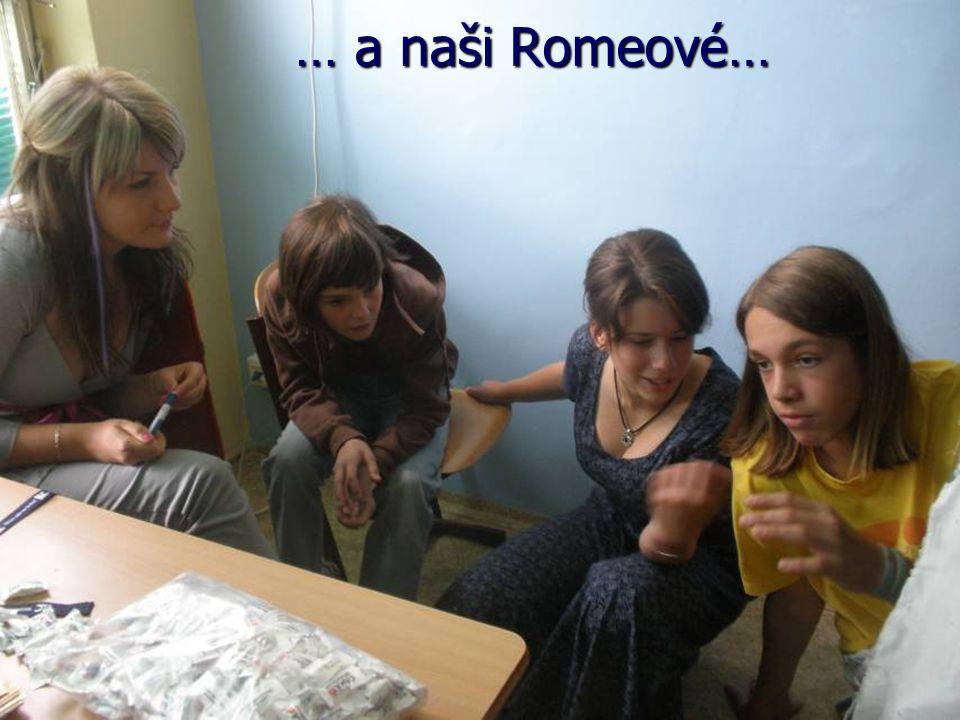 … a naši Romeové…