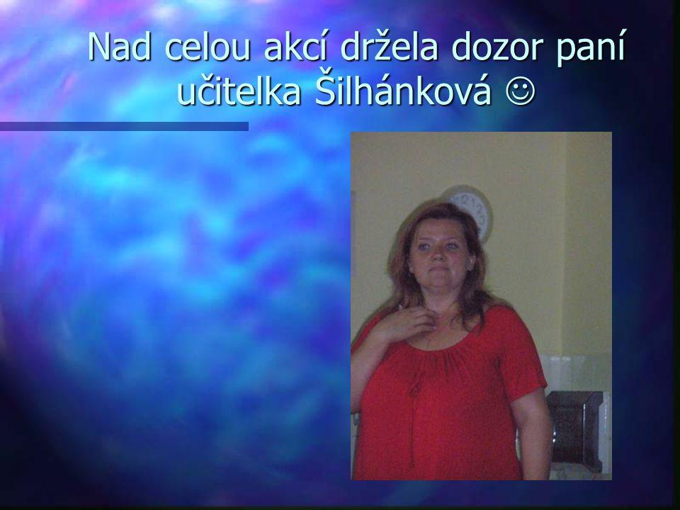 Nad celou akcí držela dozor paní učitelka Šilhánková 