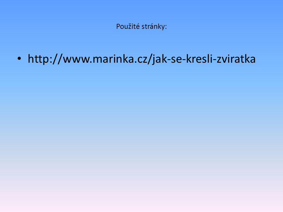 Použité stránky: http://www.marinka.cz/jak-se-kresli-zviratka