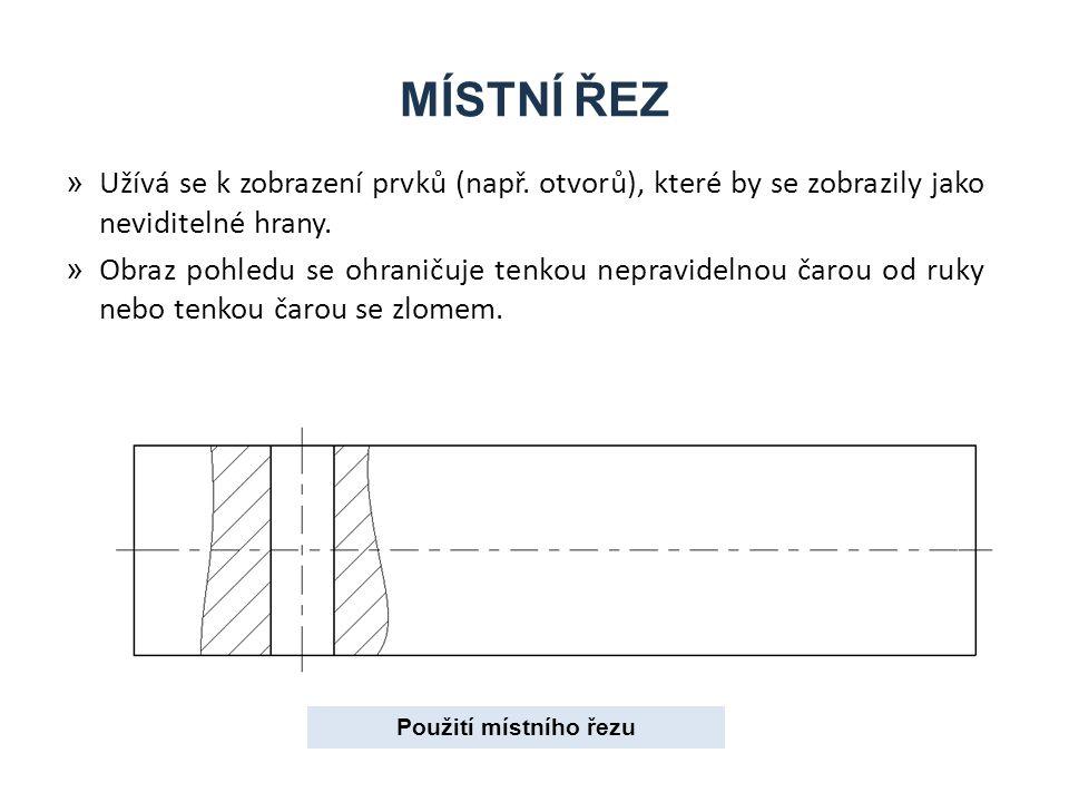 MÍSTNÍ ŘEZ Užívá se k zobrazení prvků (např. otvorů), které by se zobrazily jako neviditelné hrany.