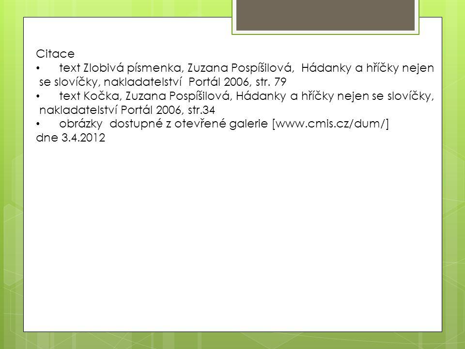 Citace text Zlobivá písmenka, Zuzana Pospíšilová, Hádanky a hříčky nejen. se slovíčky, nakladatelství Portál 2006, str. 79.