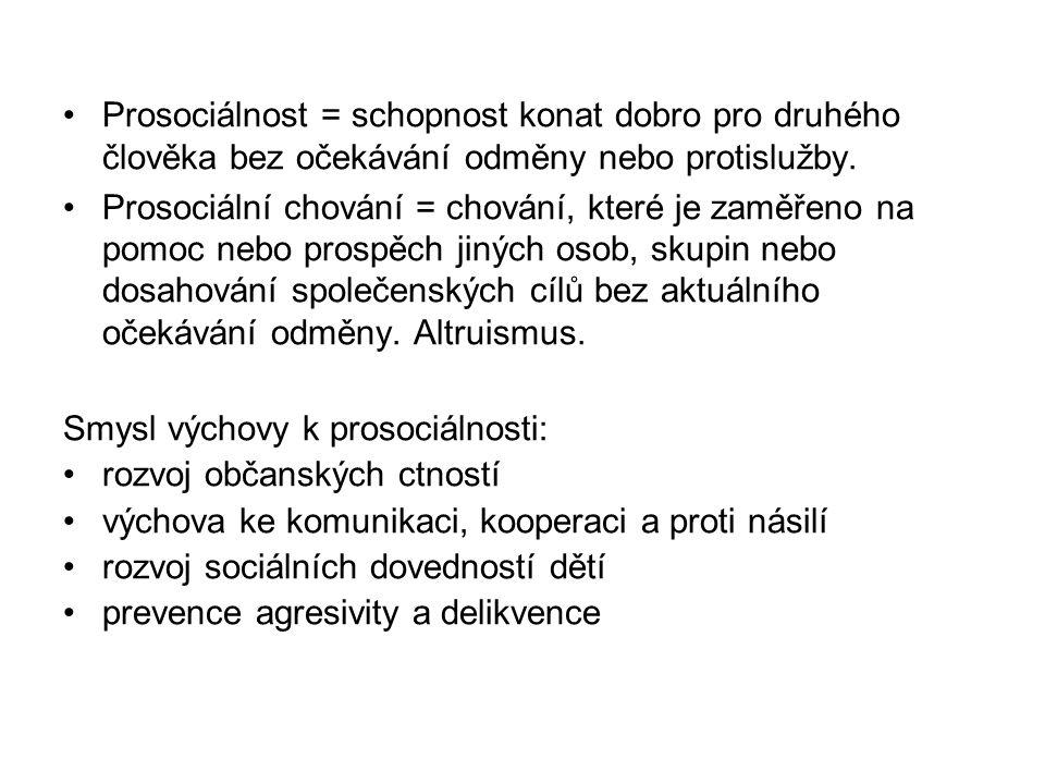 Prosociálnost = schopnost konat dobro pro druhého člověka bez očekávání odměny nebo protislužby.