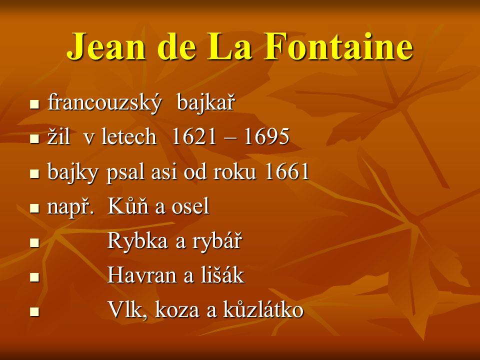 Jean de La Fontaine francouzský bajkař žil v letech 1621 – 1695