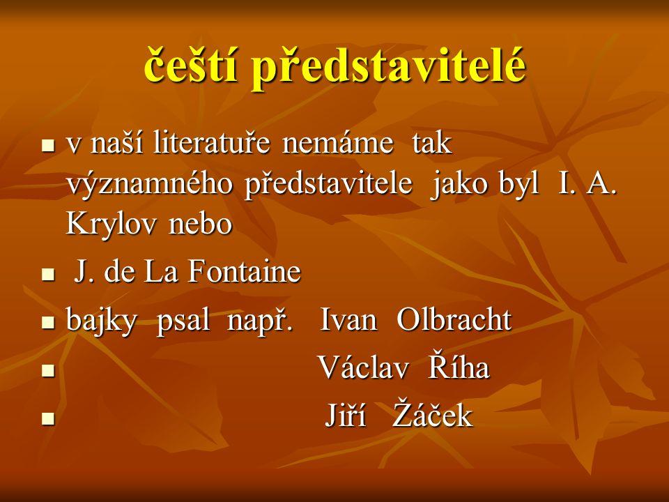 čeští představitelé v naší literatuře nemáme tak významného představitele jako byl I. A. Krylov nebo.