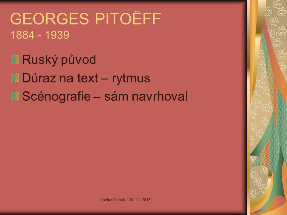 GEORGES PITOËFF 1884 - 1939 Ruský původ Důraz na text – rytmus