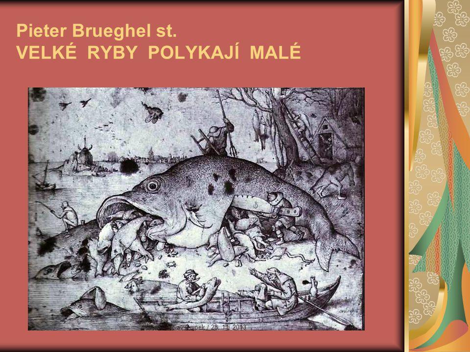 Pieter Brueghel st. VELKÉ RYBY POLYKAJÍ MALÉ