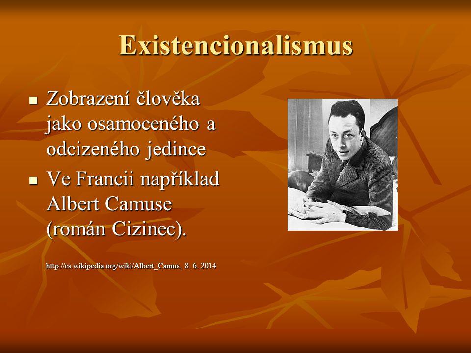 Existencionalismus Zobrazení člověka jako osamoceného a odcizeného jedince. Ve Francii například Albert Camuse (román Cizinec).