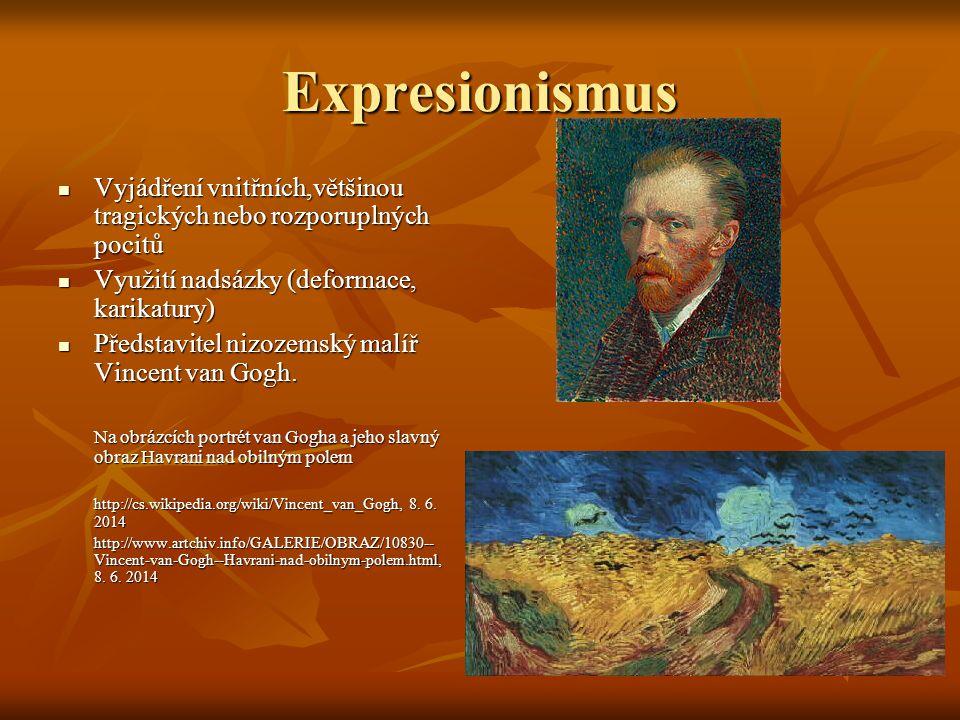 Expresionismus Vyjádření vnitřních,většinou tragických nebo rozporuplných pocitů. Využití nadsázky (deformace, karikatury)