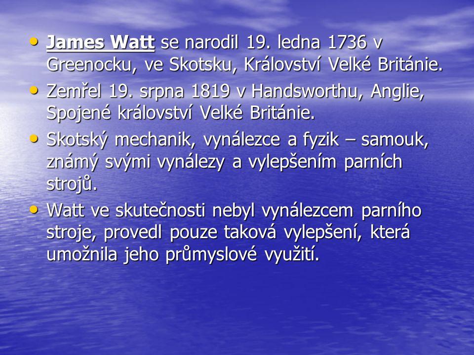 James Watt se narodil 19. ledna 1736 v Greenocku, ve Skotsku, Království Velké Británie.