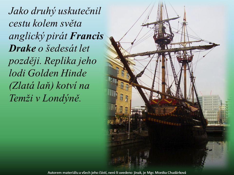 Jako druhý uskutečnil cestu kolem světa anglický pirát Francis Drake o šedesát let později. Replika jeho lodi Golden Hinde (Zlatá laň) kotví na Temži v Londýně.