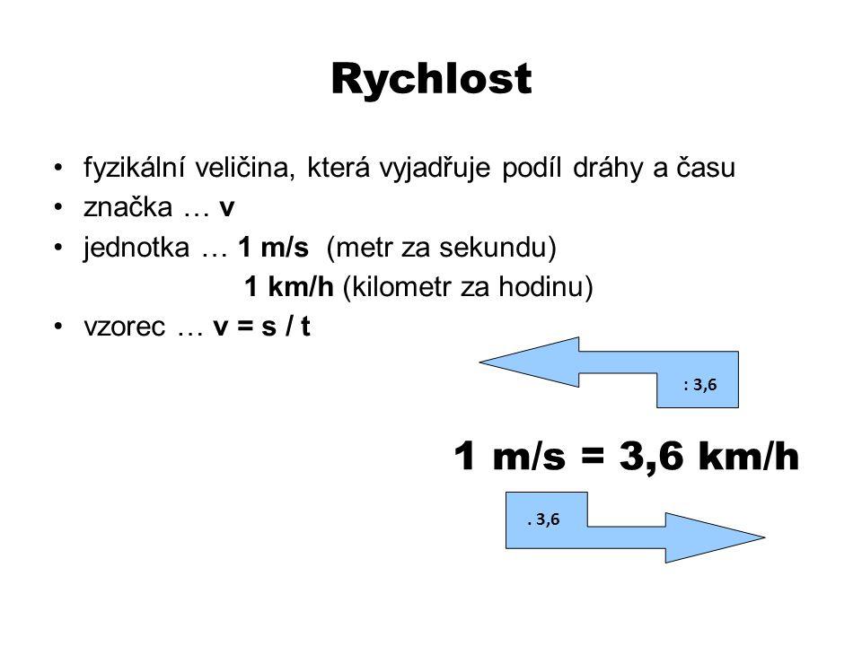Rychlost fyzikální veličina, která vyjadřuje podíl dráhy a času. značka … v. jednotka … 1 m/s (metr za sekundu)