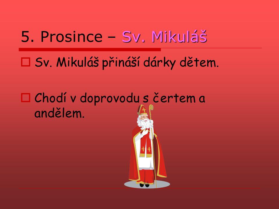 5. Prosince – Sv. Mikuláš Sv. Mikuláš přináší dárky dětem.